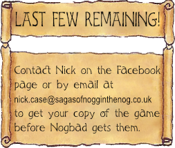 banner suggesting the last few Sagas of Noggin the Nog Tales of the Northlands board game are available from nick.case@sagasofnogginthenog.com